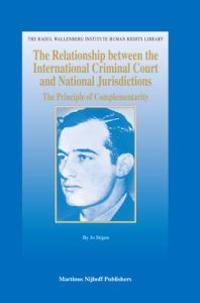 The Relationship Between the International Criminal Court and National Jurisdictions: The Principle of Complementarity