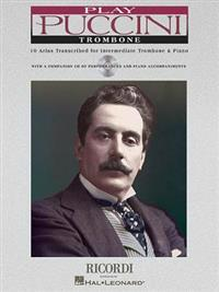 Play Puccini: 10 Arias Transcribed for Solo Trombone & Piano [With CD (Audio)]