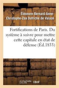 Fortifications de Paris. Du Syst�me � Suivre Pour Mettre Cette Capitale En �tat de D�fense