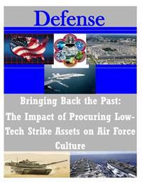 Bringing Back the Past: The Impact of Procuring Low-Tech Strike Assets on Air Force Culture