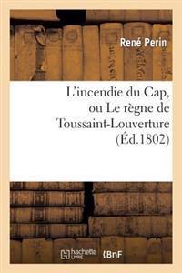 L'Incendie Du Cap, Ou Le Regne de Toussaint-Louverture, Ou L'On Developpe Le Caractere