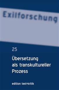 Exilforschung 25/2007. Übersetzung als transkultureller Prozess