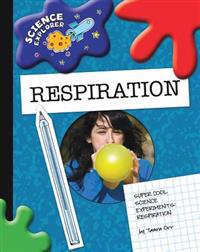 Super Cool Science Experiments: Respiration