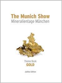 The Munich Show: Theme Book: Mineralientage Munchen 2013, Jubilee Edition