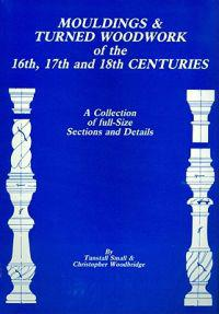 Mouldings and Turned Woodwork of the 16th, 17th and 18th Centuries