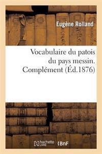 Vocabulaire Du Patois Du Pays Messin. Compl�ment