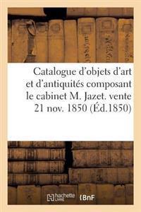 Catalogue D'Objets D'Art Et D'Antiquites Composant Le Cabinet M. Jazet. Vente 21 Nov. 1850