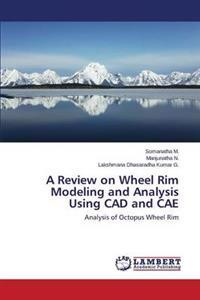 A Review on Wheel Rim Modeling and Analysis Using CAD and Cae