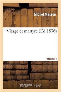 Vierge Et Martyre. Volume 1