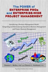 The Power of Enterprise Pmos and Enterprise-Wide Project Management: Introducing a Business Management Model Integrating and Harmonizing Operations Bu