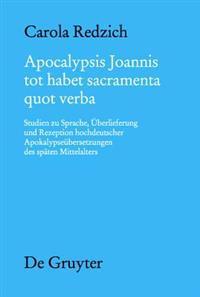 Apocalypsis Joannis Tot Habet Sacramenta Quot Verba: Studien Zu Sprache, Überlieferung Und Rezeption Hochdeutscher Apokalypseübersetzungen Des Späten