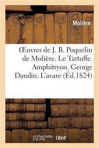 Oeuvres de J. B. Poquelin de Moliere. Le Tartuffe. Amphitryon. George Dandin. L'Avare