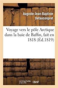 Voyage Vers Le Pole Arctique Dans La Baie de Baffin, Fait En 1818, Par Les Vaisseaux de