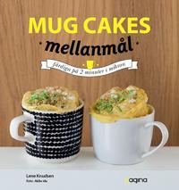 Mug Cakes mellanmål : Mjuka och matiga muggkakor som du gör på 5 minuter