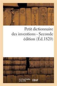Petit Dictionnaire Des Inventions, Ou Epoques Et Details Des Principales Decouvertes Dans Les Arts