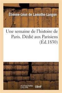 Une Semaine de l'Histoire de Paris . D�di� Aux Parisiens