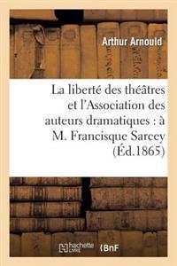 La Liberte Des Theatres Et L'Association Des Auteurs Dramatiques: A M. Francisque Sarcey