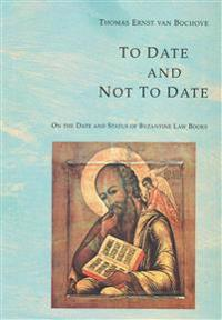 To Date and Not to Date: On the Date and Status of Byzantine Law Books
