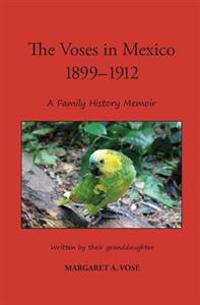 The Voses in Mexico 1899-1912: A Family History Memoir