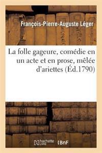 La Folle Gageure, Comedie En Un Acte Et En Prose, Melee D'Ariettes
