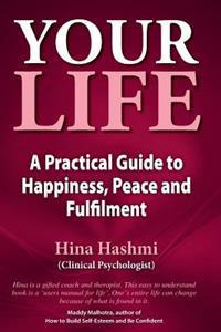 Your Life: A Practical Guide to Happiness, Peace and Fulfilment