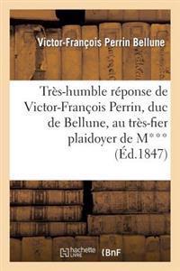 Tr�s-Humble R�ponse de Victor-Fran�ois Perrin, Duc de Bellune, Au Tr�s-Fier Plaidoyer de M***