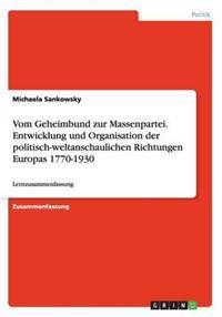 Vom Geheimbund Zur Massenpartei. Entwicklung Und Organisation Der Politisch-Weltanschaulichen Richtungen Europas 1770-1930