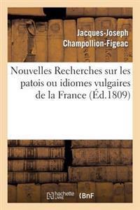 Nouvelles Recherches Sur Les Patois Ou Idiomes Vulgaires de la France