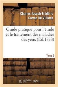 Guide Pratique Pour L Etude Et Le Traitement Des Maladies Des Yeux, Tome 2