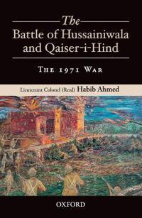 The Battle of Hussainiwala and Qaiser-i-Hind: The 1971 War