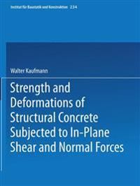 Strength and Deformations of Structural Concrete Subjected to In-plane Shear and Normal Forces