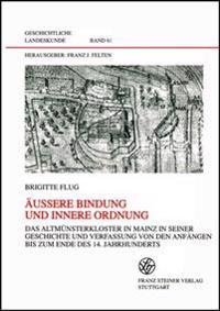 Auaere Bindung Und Innere Ordnung: Das Altmuensterkloster in Mainz in Seiner Geschichte Und Verfassung Von Den Anfangen Bis Zum Ende Des 14. Jahrhunde