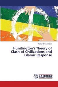 Hunitington's Theory of Clash of Civilizations and Islamic Response