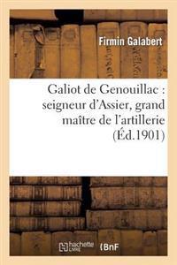 Galiot de Genouillac: Seigneur D'Assier, Grand Maitre de L'Artillerie