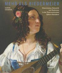 Mehr ALS Biedermeier: Klassizismus, Romantik Und Realismus in Der Osterreichischen Galerie Belvedere