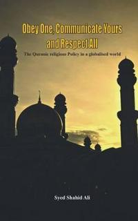 Obey One, Communicate Yours and Respect All: The Quranic Religious Policy in a Globalised World