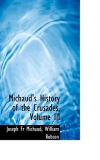 Michaud's History of the Crusades