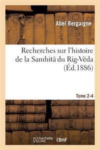 Recherches Sur L'Histoire de la Samhit Du Rig-Veda. Tome 2-4