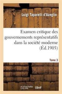 Examen Critique Des Gouvernements Representatifs Dans La Societe Moderne. Tome 3