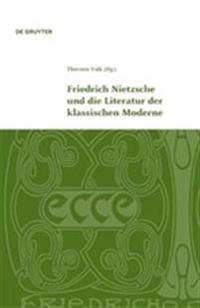 Friedrich Nietzsche und die Literatur der Klassichen Moderne