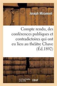 Compte Rendu, Des Conferences Publiques Et Contradictoires Qui Ont Eu Lieu Au Theatre Chave