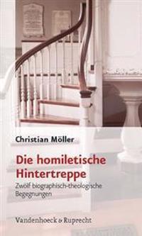 Die Homiletische Hintertreppe: Zwolf Biographisch-Theologische Begegnungen