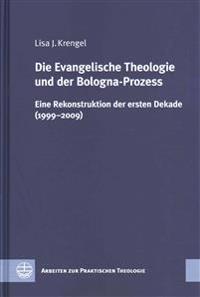 Die Evangelische Theologie Und Der Bologna-Prozess: Eine Rekonstruktion Der Ersten Dekade (1999-2009)