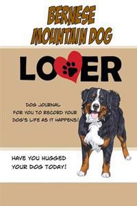 Bernese Mountain Dog Lover Dog Journal: Create a Diary on Life with Your Dog