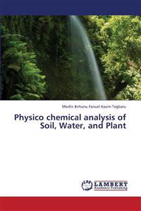 Physico Chemical Analysis of Soil, Water, and Plant