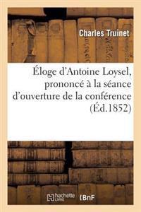 �loge d'Antoine Loysel, Prononc�� La S�ance d'Ouverture de la Conf�rence de l'Ordre Des Avocats