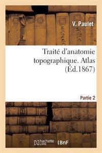 Traite D'Anatomie Topographique. Atlas Partie 2