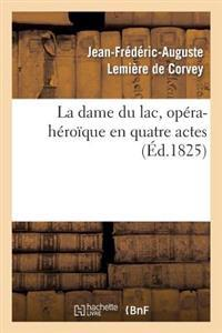 La Dame Du Lac, Opera-Heroique En Quatre Actes