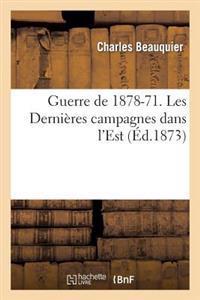 Guerre de 1878-71. Les Dernieres Campagnes Dans L'Est