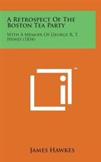 A Retrospect of the Boston Tea Party: With a Memoir of George R. T. Hewes (1834)